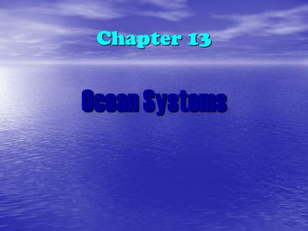 Chapter 13 <strong>Ocean</strong> Systems. <strong>Ocean</strong> water covers much of Earth 71% Earth covered by <strong>oceans</strong> 71% Earth covered by <strong>oceans</strong> All five <strong>oceans</strong> connected together.