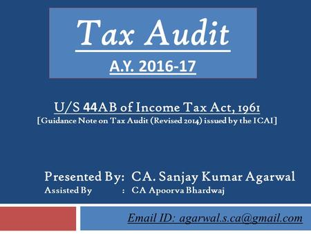 U/S 44 AB <strong>of</strong> Income Tax Act, 1961 [Guidance Note on Tax Audit (Revised 2014) issued by the ICAI] Tax Audit A.Y. 2016-17 ID:
