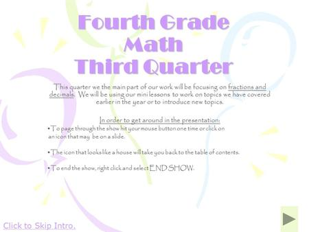 Fourth Grade <strong>Math</strong> Third Quarter This quarter we the main part of our work will be focusing on fractions and decimals. We will be using our mini lessons.