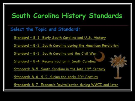 South Carolina History Standards Select the <strong>Topic</strong> and Standard: Standard – 8-1 Early South Carolina and U.S. History Standard – 8-2 South Carolina during.