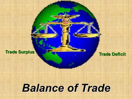 Trade Surplus Trade <strong>Deficit</strong> Balance of Trade. Exchange Rates: Types of exchange rates; 1. Flexible (floating) exchange rate systems; supply and demand.