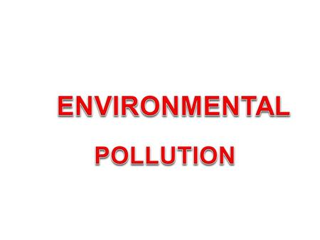"Environmental pollution may be defined as, ""the unfavorable alteration of our surroundings"". It changes the quality of air, water <strong>and</strong> land which interferes."