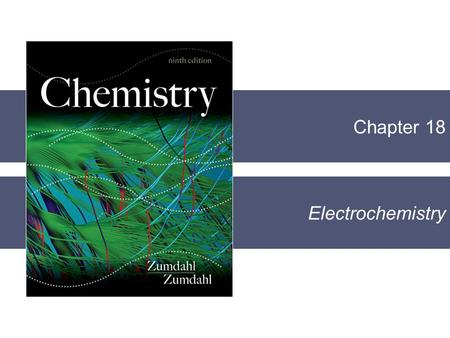 Chapter 18 Electrochemistry. Electrochemistry is the branch of chemistry that deals with the interconversion of electrical energy <strong>and</strong> chemical energy.