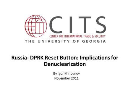 Russia- DPRK Reset Button: Implications for Denuclearization By Igor Khripunov November 2011.