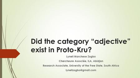 "Did the category ""<strong>adjective</strong>"" exist in Proto-Kru? Lynell Marchese Zogbo Chercheure Associée, ILA, Abidjan Research Associate, University of the Free State,"
