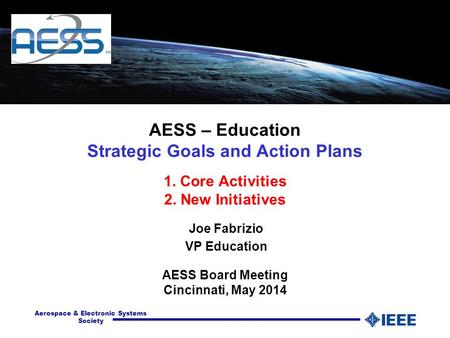 Aerospace & Electronic Systems Society AESS – Education Strategic Goals and Action Plans AESS Board Meeting Cincinnati, May 2014 1. Core Activities 2.