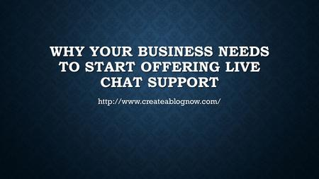 WHY YOUR BUSINESS NEEDS TO START OFFERING LIVE CHAT SUPPORT
