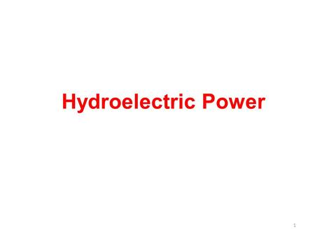 Hydroelectric <strong>Power</strong> 1. 2 Scenario......... It is the most widely used form of renewable energy Worldwide, an installed capacity of 777 GWe supplied 2998.