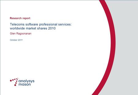 Telecoms software professional services: worldwide <strong>market</strong> shares 2010 Glen Ragoonanan October 2011 Research report.