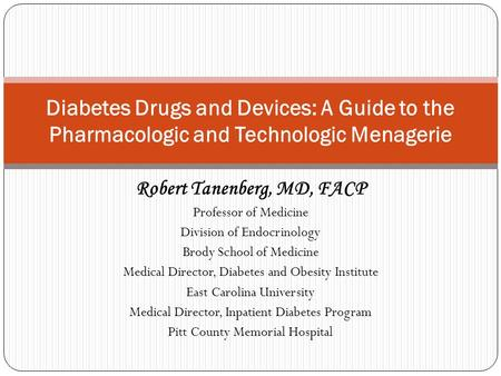 Robert Tanenberg, MD, FACP Professor of Medicine Division of Endocrinology Brody School of Medicine Medical Director, Diabetes and Obesity Institute East.