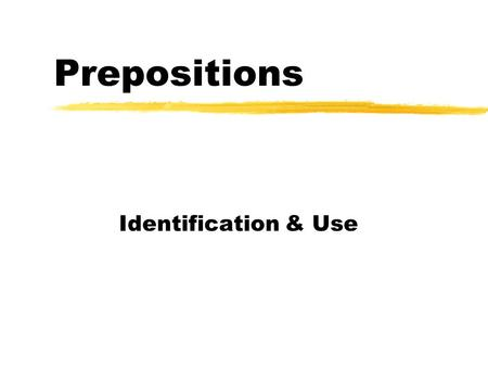 Prepositions Identification & Use. Prepositions zA preposition links nouns, pronouns and phrases to other words in a sentence. zThe word or phrase that.