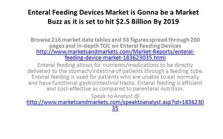 top report enteral feeding devices market global Enteral feeding devices market report, published by allied market research, forecasts that the global market is expected to garner $2,8467 million by 2020, registering a cagr of 56% during the period 2015-2020.