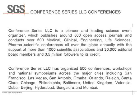 1 © SGS SA 2015 ALL RIGHTS RESERVED CONFERENCE SERIES LLC CONFERENCES Conference Series LLC is a pioneer and leading science event organizer, which publishes.
