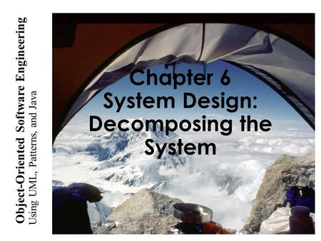 Using UML, <strong>Patterns</strong>, and <strong>Java</strong> Object-Oriented Software Engineering Chapter 6 System <strong>Design</strong>: Decomposing the System.