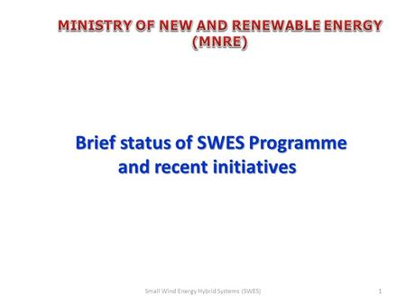 Brief status of SWES Programme and recent initiatives Brief status of SWES Programme and recent initiatives Small Wind Energy <strong>Hybrid</strong> <strong>Systems</strong> (SWES)1.