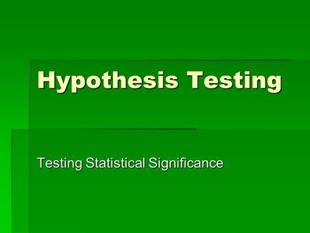 Hypothesis Testing Testing <strong>Statistical</strong> Significance.