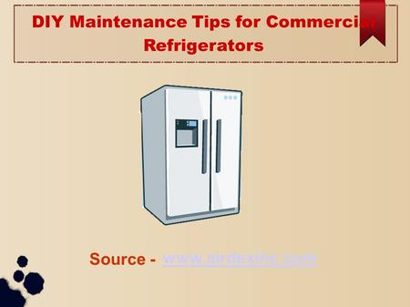 DIY Maintenance Tips for Commercial Refrigerators  Source -