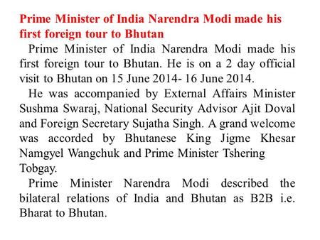 Prime Minister <strong>of</strong> India Narendra Modi made his first foreign tour to Bhutan Prime Minister <strong>of</strong> India Narendra Modi made his first foreign tour to Bhutan.