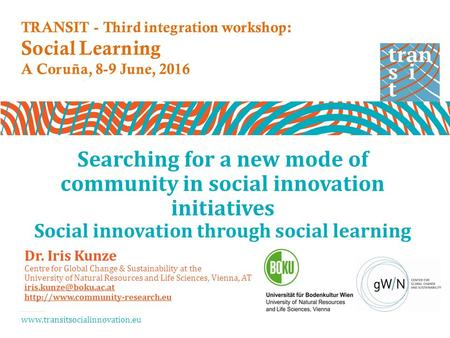 Searching for a new mode of community <strong>in</strong> <strong>social</strong> innovation initiatives <strong>Social</strong> innovation through <strong>social</strong> learning Dr. Iris Kunze Centre for Global Change.