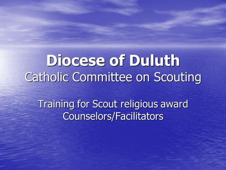 Diocese <strong>of</strong> Duluth Catholic Committee on Scouting Training for Scout religious award Counselors/Facilitators.