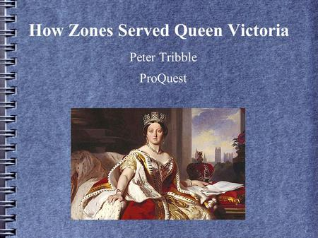 How Zones Served <strong>Queen</strong> <strong>Victoria</strong> Peter Tribble ProQuest.