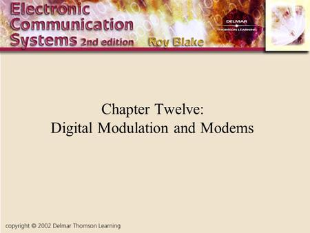 Chapter Twelve: Digital <strong>Modulation</strong> and Modems. Introduction Most systems use analog carriers but digital <strong>modulation</strong> RF (sine wave) carriers are used Carrier.