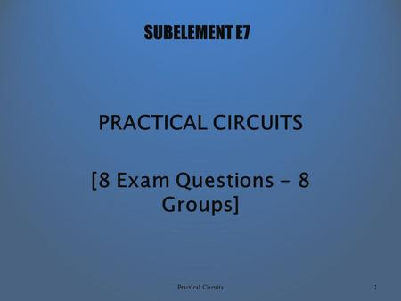SUBELEMENT E7 PRACTICAL <strong>CIRCUITS</strong> [8 Exam Questions - 8 Groups] Practical Circuits1.