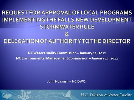 John Huisman – NC DWQ NC Water Quality Commission – January 11, 2012 NC Environmental Management Commission – January 12,