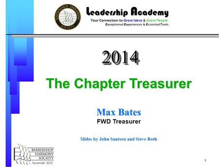 November The Chapter Treasurer Max Bates FWD Treasurer Slides by John Santora and Steve Roth L eadership A cademy Your Connection <strong>to</strong> Great.