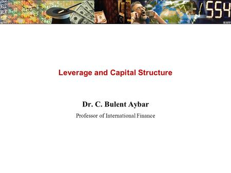 <strong>Leverage</strong> and Capital Structure Dr. C. Bulent Aybar Professor of International Finance.