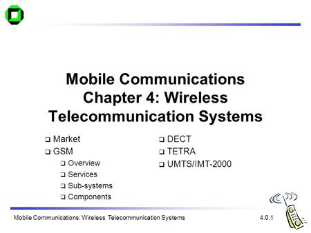 Mobile Communications: Wireless Telecommunication <strong>Systems</strong> Mobile Communications Chapter 4: Wireless Telecommunication <strong>Systems</strong>  Market  <strong>GSM</strong>  Overview.