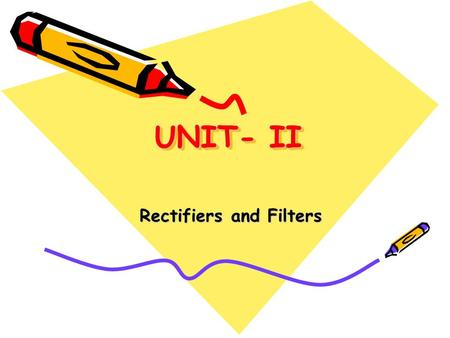 UNIT- II Rectifiers and Filters. <strong>Basic</strong> Rectifier setup, half wave rectifier, full wave rectifier, bridge rectifier, derivations of characteristics of.
