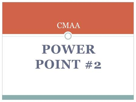POWER POINT #2 CMAA. THIS <strong>POWERPOINT</strong> CONTAINS A LOT OF INFORMATION THAT WILL HELP YOU PREPARE FOR THE CMAA INDUSTRY EXAM. THE CMAA EXAM CONTAINS 110 MULTIPLE.