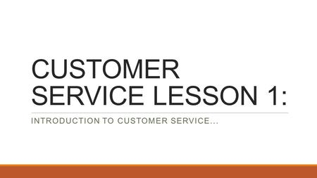 CUSTOMER SERVICE LESSON 1: INTRODUCTION TO CUSTOMER SERVICE...