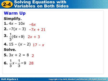 Holt Algebra Solving Equations with Variables on Both Sides Warm Up Simplify. 1. 4x – 10x 2. –7(x – 3) – (x – 2) Solve. 5. 3x + 2 = 8 6.