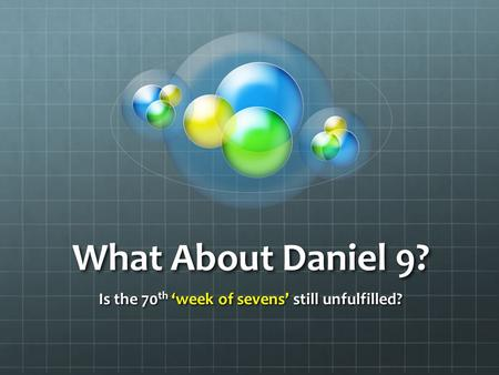 What About Daniel 9? Is the 70 th 'week <strong>of</strong> <strong>sevens</strong>' still unfulfilled?
