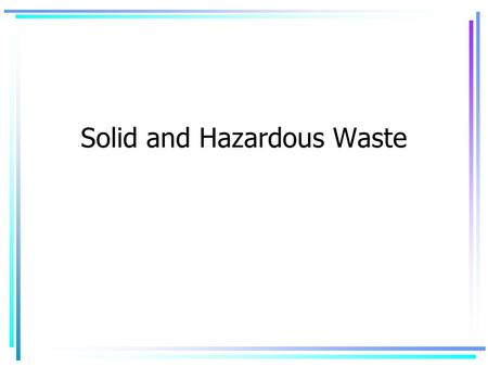 Solid <strong>and</strong> Hazardous Waste. 2 Women <strong>and</strong> Waste are inseparable Women generate most of the kitchen wastes <strong>and</strong> dispose of waste from homes. Women bear the.