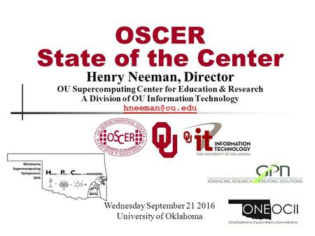 Henry Neeman, Director OU Supercomputing <strong>Center</strong> for Education & Research A Division of OU Information Technology Wednesday September 21.