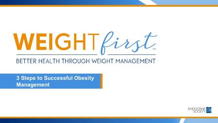3 Steps to Successful <strong>Obesity</strong> Management. Learning objectives Review recent findings about the biologic regulation of eating and weight control Discuss.