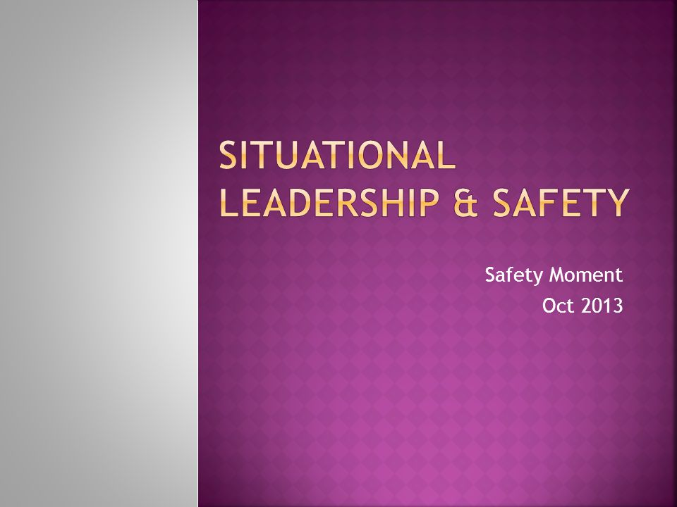 Safety Moment Oct Is A Leadership Theory Developed By Paul Hersey Professor And Author Of The Book Situational Leader And Ken Blanchard Leadership Ppt Download