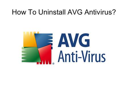 How To Uninstall AVG Antivirus?. Restart Your Computer And Log Into Windows As A User With Administrative Account Please restart your computer to make.