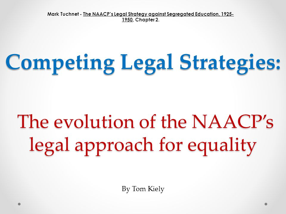 The Evolution Of The Naacp S Legal Approach For Equality The Evolution Of The Naacp S Legal Approach For Equality Mark Tuchnet The Naacp S Legal Strategy Ppt Download