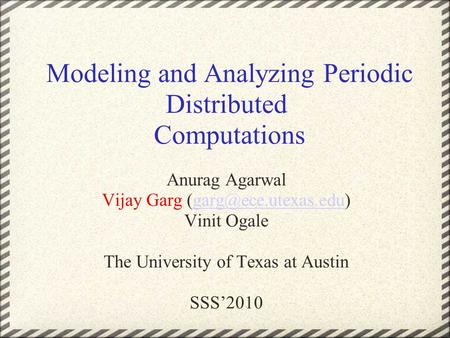 Modeling and Analyzing Periodic Distributed Computations Anurag Agarwal Vijay Garg Vinit Ogale The University.