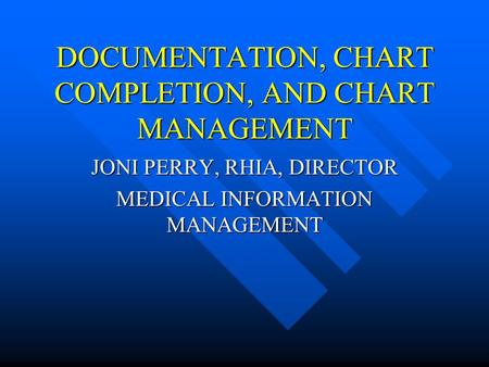 DOCUMENTATION, CHART COMPLETION, AND CHART MANAGEMENT