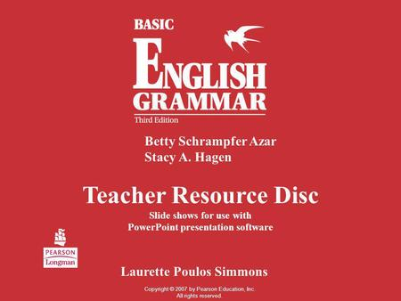Teacher Resource Disc Slide shows <strong>for</strong> use with PowerPoint presentation software Betty Schrampfer Azar Stacy A. Hagen Laurette Poulos Simmons Copyright.