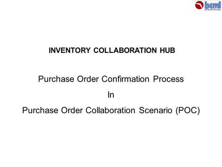 Purchase Order Confirmation Process In Purchase Order Collaboration Scenario (POC) INVENTORY COLLABORATION HUB.