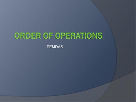 PEMDAS Order of operations.