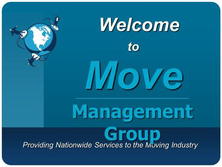 Providing Nationwide Services to the Moving Industry WelcomeMove Management Group to.