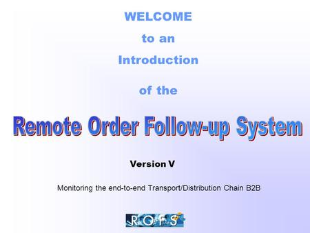 WELCOME to an Introduction of the Monitoring the end-to-end Transport/Distribution Chain B2B Version V.