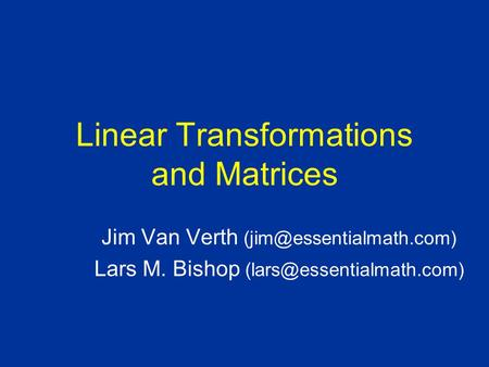 Linear Transformations and Matrices Jim Van Verth Lars M. Bishop